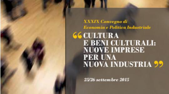 """XXXIX Convegno di Economia e Politica Industriale """"Cultura e Beni Culturali: nuove imprese per una nuova industria"""""""