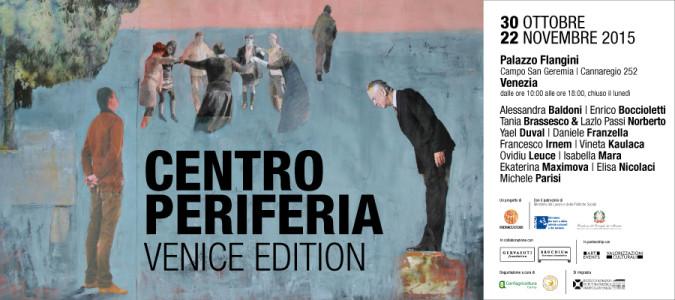 CENTRO-PERIFERIA Venice Edition 30 ottobre-22 novembre 2015 Palazzo Flangini, Venezia